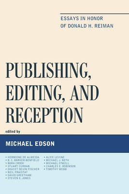 Publishing, Editing, and Reception: Essays in Honor of Donald H. Reiman (Hardback)