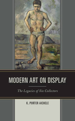 Modern Art on Display: The Legacies of Six Collectors (Hardback)