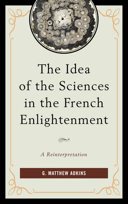 The Idea of the Sciences in the French Enlightenment: A Reinterpretation (Paperback)