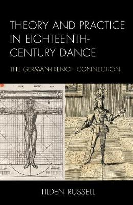 Theory and Practice in Eighteenth-Century Dance: The German-French Connection - Studies in Seventeenth- and Eighteenth- Century Art and Culture (Hardback)