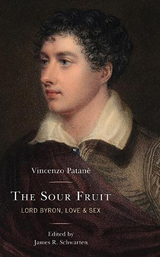 The Sour Fruit: Lord Byron, Love, & Sex (Hardback)
