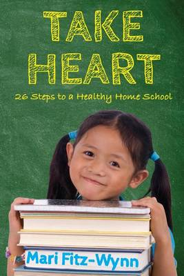 Take Heart 26 Steps to a Healthy Home School (Paperback)