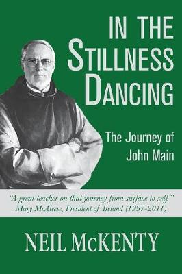 In The Stillness Dancing: The Journey of John Main (Paperback)