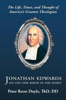 Jonathan Edwards on the New Birth in the Spirit: An Introduction to the Life, Times, and Thought of America's Greatest Theologian (Paperback)