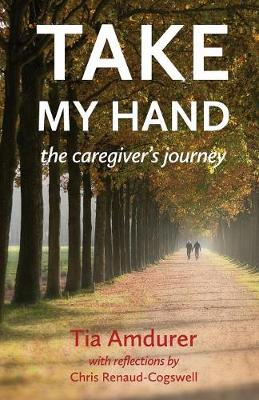 Take My Hand: The Caregiver's Journey (Paperback)