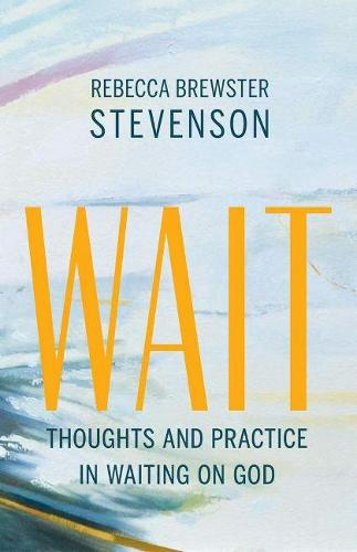 Wait: Thoughts and Practice in Waiting on God (Paperback)