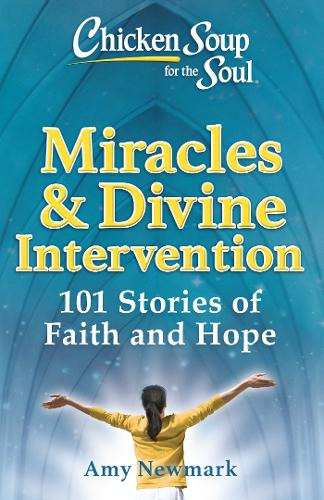 Chicken Soup for the Soul: Miracles & Divine Intervention: 101 Stories of Faith and Hope (Paperback)