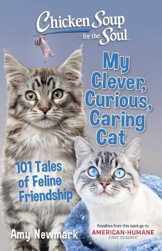 Chicken Soup for the Soul: My Clever, Curious, Caring Cat: 101 Tales of Feline Friendship (Paperback)