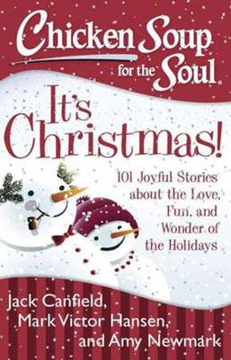 Chicken Soup for the Soul: It's Christmas!: 101 Joyful Stories About the Love, Fun, and Wonder of the Holidays (Paperback)