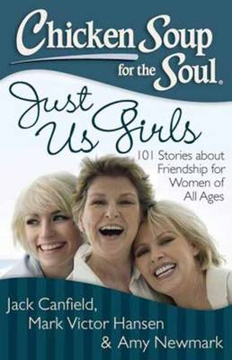 Chicken Soup for the Soul: Just Us Girls: 101 Stories About Friendship for Women of All Ages (Paperback)