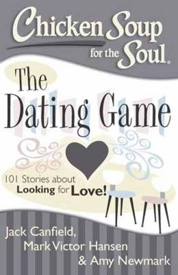 Chicken Soup for the Soul: The Dating Game: 101 Stories About Looking for Love! (Paperback)