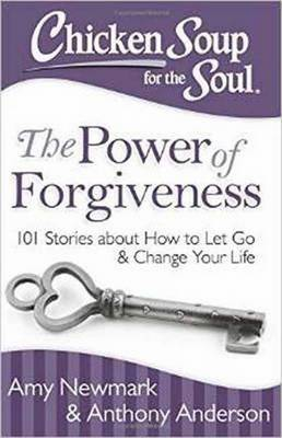 Chicken Soup for the Soul: The Power of Forgiveness: 101 Stories About How to Let Go and Change Your Life (Paperback)