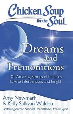 Chicken Soup for the Soul: Dreams and Premonitions: 101 Amazing Stories of Miracles, Divine Intervention, and Insight (Paperback)