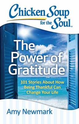Chicken Soup for the Soul: The Power of Gratitude: 101 Stories about How Being Thankful Can Change Your Life - Chicken Soup for the Soul (Paperback)