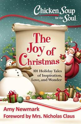 Chicken Soup for the Soul: the Joy of Christamas: 101 Holiday Tales of Inspiration, Love and Wonder (Paperback)