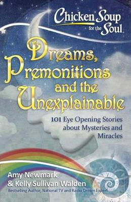 Chicken Soup for the Soul: Dreams, Premonitions and the Unexplainable (Paperback)