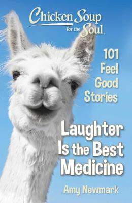 Chicken Soup for the Soul: Laughter Is the Best Medicine: 101 Feel Good Stories (Paperback)
