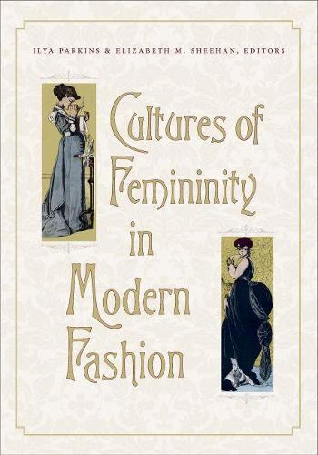 Cultures of Femininity in Modern Fashion (Hardback)