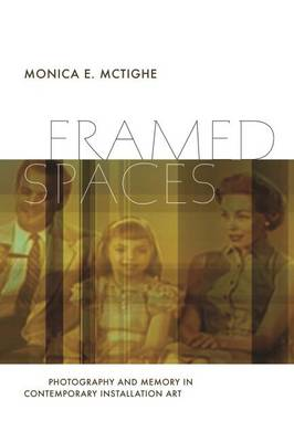 Framed Spaces: Photography and Memory in Contemporary Installation Art (Hardback)