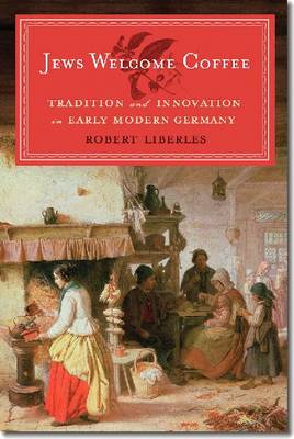Jews Welcome Coffee - Tradition and Innovation in Early Modern Germany (Paperback)