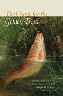 The Quest for the Golden Trout (Hardback)