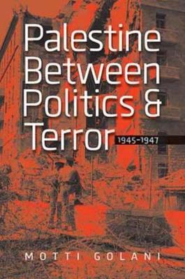 Palestine Between Politics and Terror, 1945-1947 (Hardback)