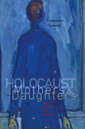 Holocaust Mothers and Daughters - Tauber Institute Series for the Study of European Jewry & HBI Series on Jewish Women (Paperback)