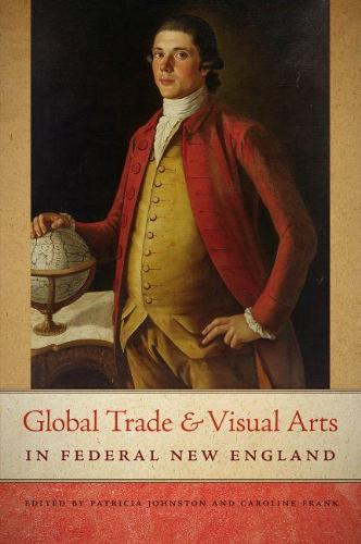 Global Trade and Visual Arts in Federal New England (Paperback)