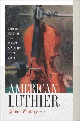 American Luthier - Carleen Hutchins the Art and Science of the Violin (Hardback)