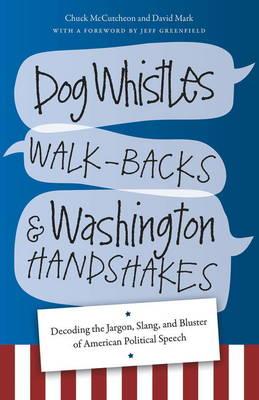 Dog Whistles, Walk-Backs, and Washington Handshakes (Paperback)