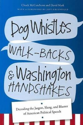 Dog Whistles, Walk-Backs, and Washington Handshakes (Hardback)