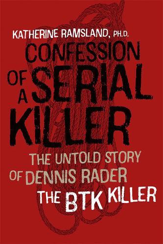 Confession of a Serial Killer: The Untold Story of Dennis Rader, the BTK Killer (Hardback)