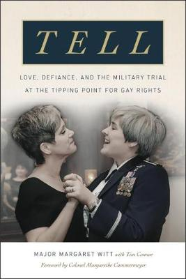 Tell: Love, Defiance, and the Military Trial at the Tipping Point for Gay Rights (Hardback)