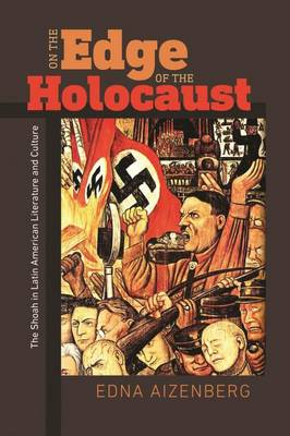On the Edge of the Holocaust - The Shoah in Latin American Literature and Culture (Paperback)