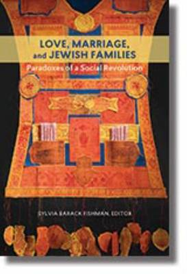 Love, Marriage, and Jewish Families - Paradoxes of a Social Revolution (Hardback)