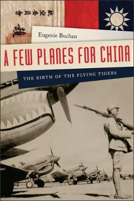 A Few Planes for China: The Birth of the Flying Tigers (Hardback)