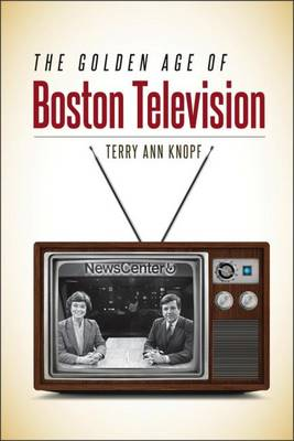 The Golden Age of Boston Television (Paperback)