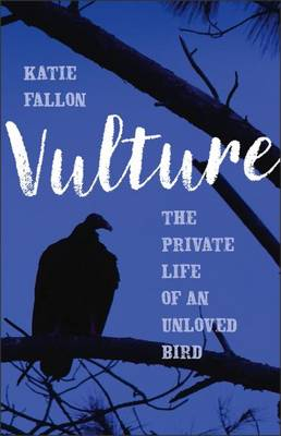 Vulture - The Private Life of an Unloved Bird (Hardback)