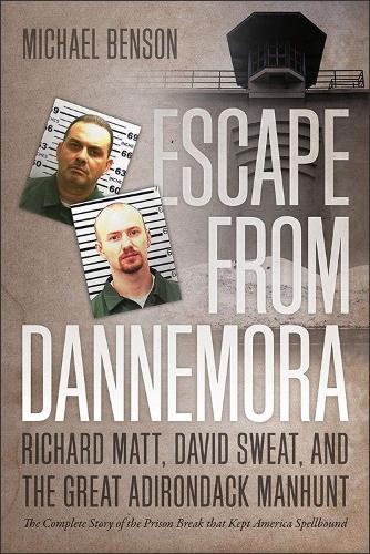 Escape from Dannemora - Richard Matt, David Sweat, and the Great Adirondack Manhunt (Paperback)