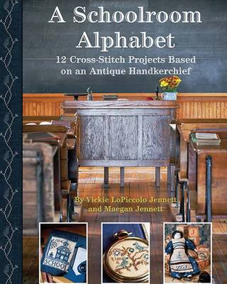 A Schoolroom Alphabet: 12 Crossstitch Projects Based on an Antique Handkerchief (Paperback)