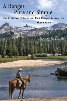 A Ranger Pure and Simple. the Evolution of Parks and Park Rangers in America: Third Edition (Paperback)