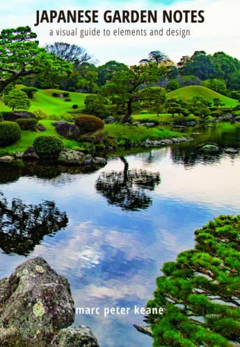 Japanese Garden Notes: A Visual Guide to Elements and Design (Hardback)