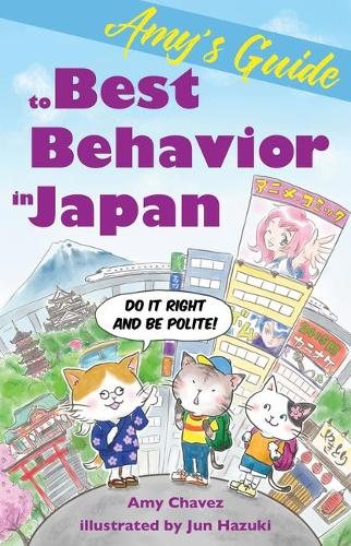 Amy's Guide to Best Behavior in Japan: Do It Right and Be Polite! (Paperback)