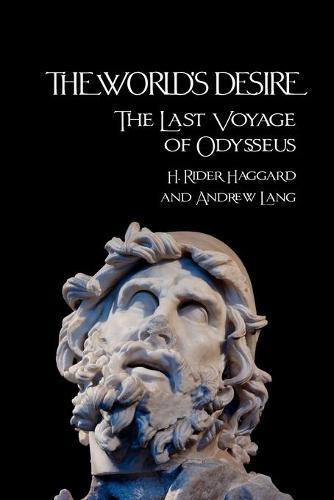 THE World's Desire: The Last Voyage of Odysseus (Paperback)