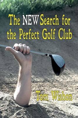 The NEW Search for the Perfect Golf Club (Paperback)