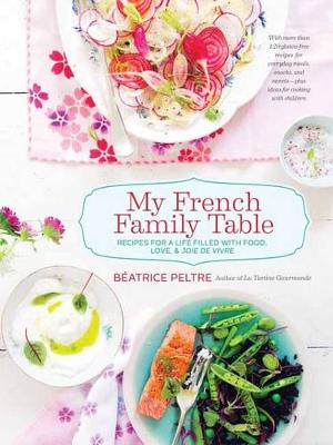My French Family Table: Recipes for a Life Filled with Food, Love, and Joie de Vivre (Hardback)