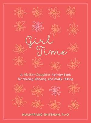 Girl Time: A Mother-Daughter Activity Book for Sharing, Bonding, and Really Talking (Paperback)
