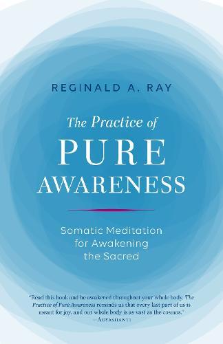 Practice of Pure Awareness: Somatic Meditation for Awakening the Sacred (Paperback)