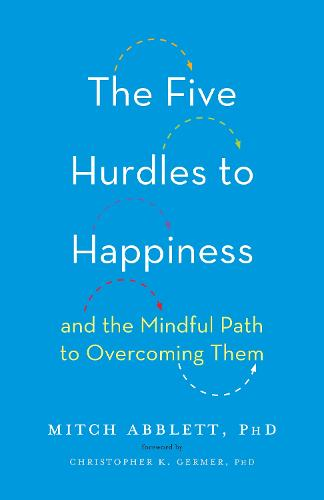The Five Hurdles to Happiness: And the Mindful Path to Overcoming Them (Hardback)
