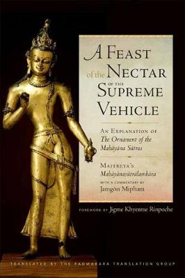 A Feast of the Nectar of the Supreme Vehicle: An Explanation of the Ornament of the Mahayana Sutras (Hardback)
